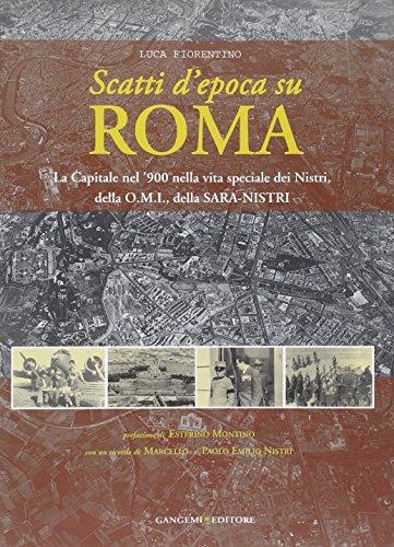 9788849217957: Scatti d'epoca su Roma. La Capitale nel '900 nella vita speciale dei Nistri, della O.M.I., della S.A.R.A-Nistri