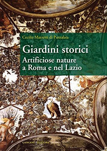 9788849218046: Giardini storici. Artificiose nature a Roma e nel Lazio