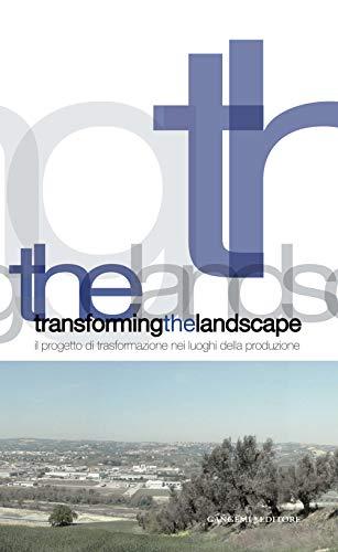 9788849221015: Transforming the landscape. Il progetto di trasformazione nei luoghi della produzione