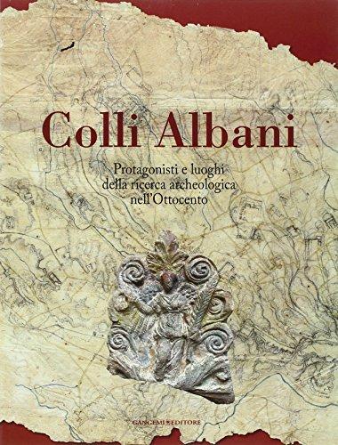 9788849223040: Colli Albani. Protagonisti e luoghi della ricerca archeologica nell'Ottocento