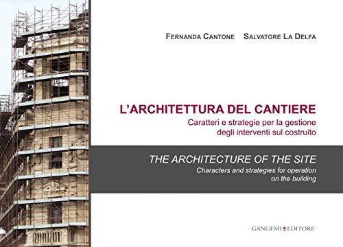 L'architettura del cantiere. Caratteri e strategie per la gestione degli interventi sul ...