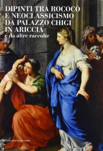 9788849227086: Dipinti tra Rococò e Neoclassicismo da Palazzo Chigi in Ariccia e da altre raccolte