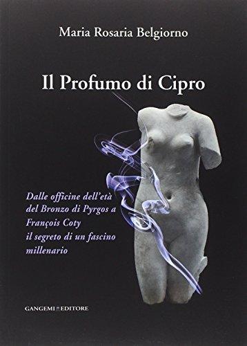 9788849228977: Il profumo di Cipro. Dalle officine dell'età del Bronzo di Pyrgos a François Coty il segreto di un fascino millenario (Le ragioni dell'uomo)