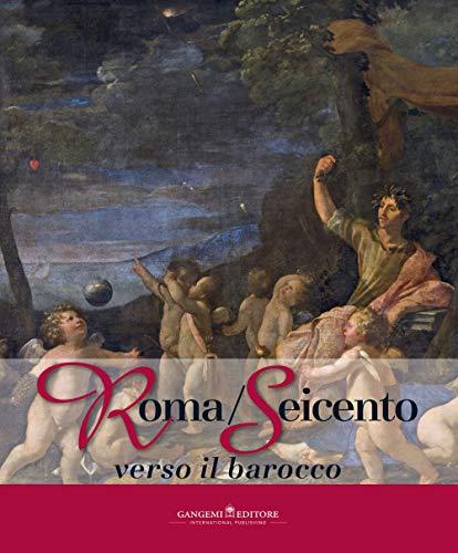 Roma/Seicento : verso il Barocco