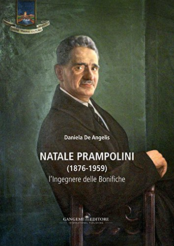 Natale Prampolini (1876-1959). L ingegnere delle bonifiche: Daniela De Angelis