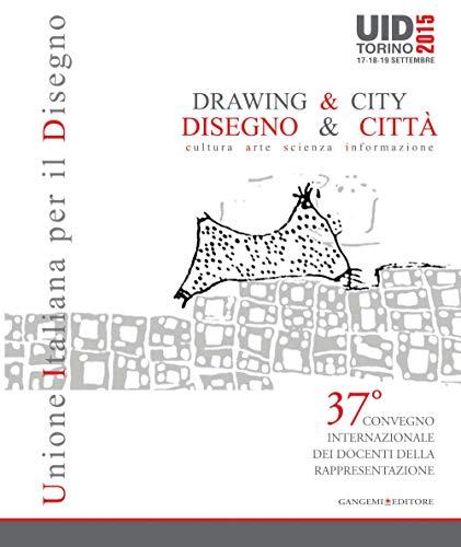 9788849231243: Disegno & Città / Drawing & City Cultura, Arte, Scienza, Informazione / Culture, Art, Science, Information - Atti del 37° convegno internazionale dei Docenti della Rappresentazione