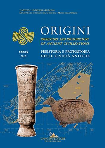 Origini - XXXIX. Preistoria e protostoria delle: Marcella Frangipane (a