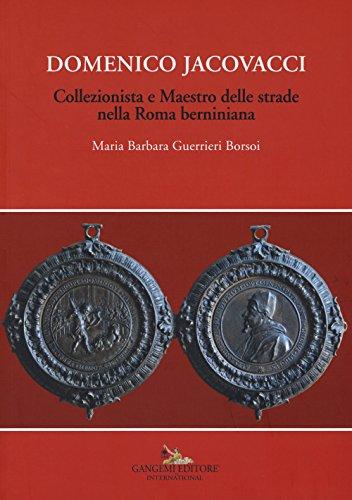 Domenico Jacovacci. Collezionista e maestro delle strade nella Roma berniniana: Maria Barbara ...