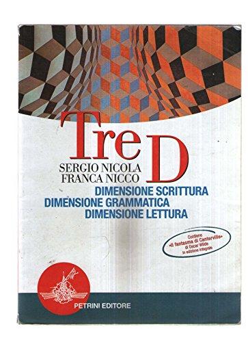 Tre D. Dimensione scrittura, dimensione grammatica, dimensione lettura. Per le Scuole superiori - Nicola, Sergio