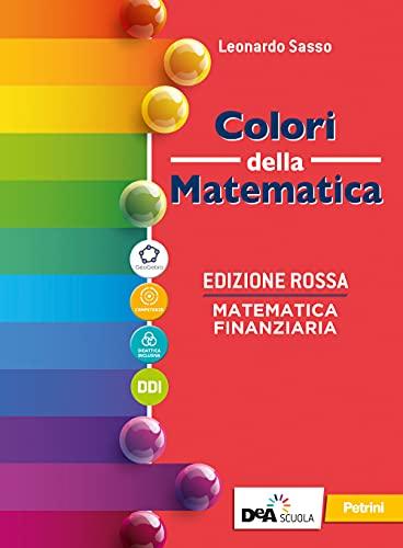 9788849424638: Colori della matematica. Ediz. rossa. Matematica finanziaria. Per il secondo biennio e il quinto anno delle Scuole superiori. Con e-book. Con espansione online