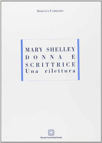 Mary Shelley donna e scrittrice. Una rilettura.: Corrado, Adriana