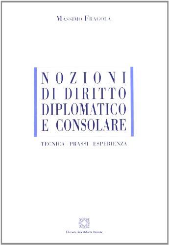 Nozioni di diritto diplomatico e consolare. Tecnica, prassi, esperienza (8849508492) by Massimo Fragola