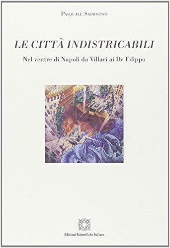 Le città indistricabili. Nel ventre di Napoli da Villari ai De Filippo.: Sabbatino, Pasquale