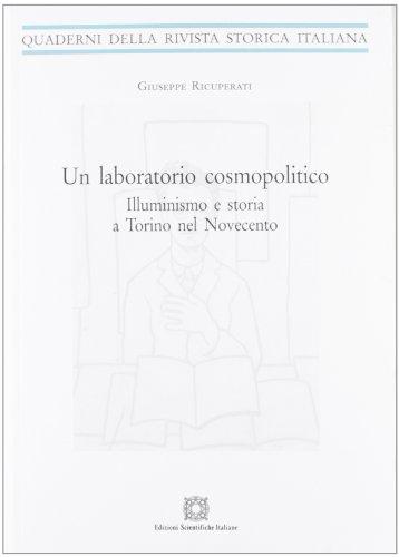 Un laboratorio cosmopolitico. Illuminismo e storia a Torino nel Novecento (8849520786) by Giuseppe Ricuperati