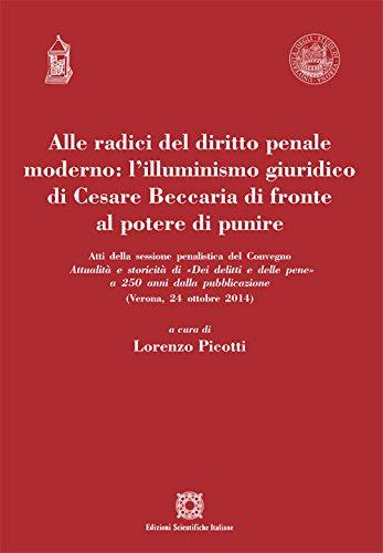 9788849530513: Alle radici del diritto penale moderno. L'illuminismo giuridico di Cesare Beccaria di fronte al potere di punire