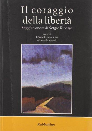 Il Coraggio Della Liberta: Saggi in Onore Di Sergio Ricossa: Ricossa, Sergio;Colombatto, Enrico;...