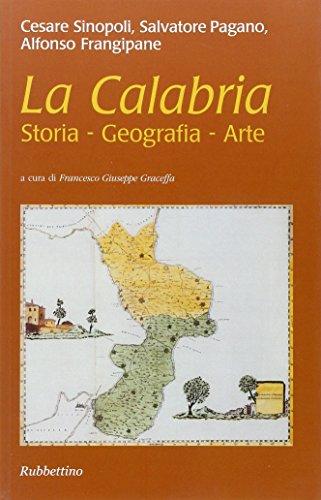 La Calabria. Storia, geografia, arte: Cesare Sinopoli; Salvatore