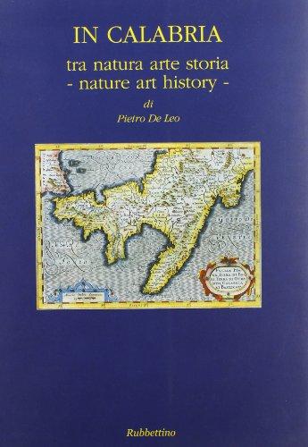 In Calabria. Tra natura, arte, storia. Nature,: De Leo, Pietro;Calabria