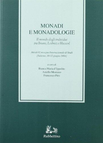 9788849812466: Monadi e monadologie. Il mondo degli individui tra Bruno, Leibniz e Husserl. Atti del Convegno internazionale di studi (Salerno, 10-12 giugno 2004)