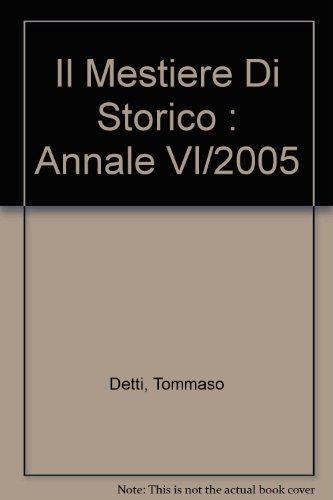 Il Mestiere Di Storico : Annale VI/2005: Detti, Tommaso
