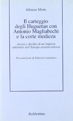9788849813685: Il carteggio degli Huguetan con Antonio Magliabechi e la corte medicea. Ascesa e declino di un'impresa editoriale nell'Europa seisettecentesca (Ars critica)
