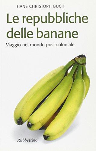 9788849813883: Le repubbliche delle banane. Viaggio nel mondo post-coloniale (Il colibrì. Nuova serie)