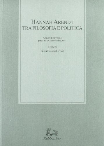 9788849816518: Hannah Arendt tra filosofia e politica. Atti del convegno (Messina, 25-26 novembre 2004)