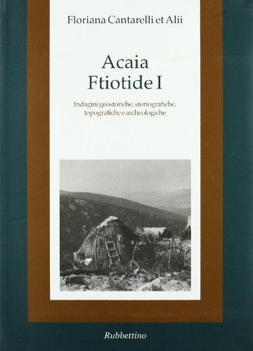9788849820355: Acaia ftiotide I. Indagini geostoriche, storiografiche, topografiche e archeologiche. Con cartina
