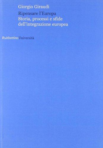 Ripensare l'Europa. Storia, processi e sfide dell'integrazione: Giraudi, Giorgio