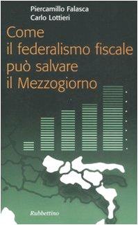 Come il federalismo fiscale può salvare il: Piercamillo Falasca; Carlo
