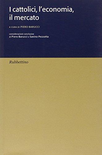 I cattolici, l'economia, il mercato.: Barucci,Piero (a cura di).