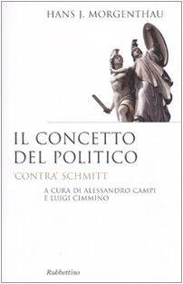 Il concetto del politico. «Contra» Schmitt (9788849824278) by Hans J. Morgenthau