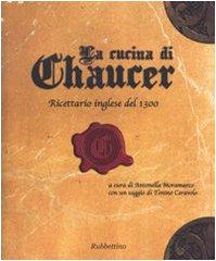 9788849824582: La cucina di Chaucer. Ricettario inglese del 1300. Ediz. italiana e inglese