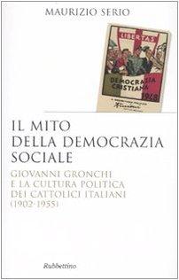 Il mito della democrazia sociale. Giovanni Gronchi: Serio, Maurizio