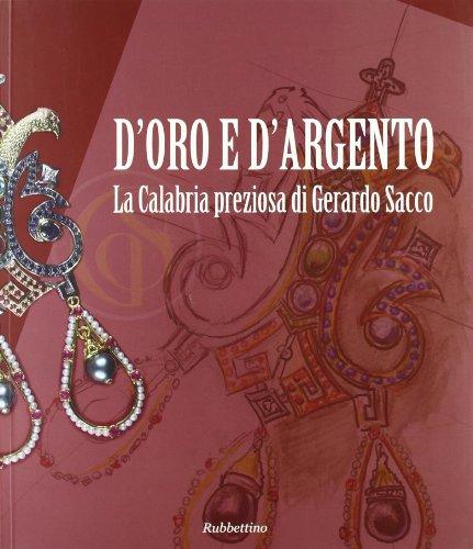 9788849826715: D'oro e d'argento. La Calabria preziosa di Gerardo Sacco. Catalogo della mostra (Catanzaro, 19 dicembre 2009-14 febbraio 2010)