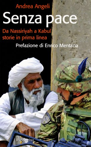 9788849829396: Senza pace. Da Nassiriyah a Kabul, storie in prima linea