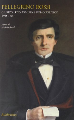 9788849830538: Pellegrino Rossi. Giurista, economista e uomo politico (1787-1848) (Varia)
