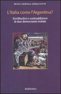 9788849831597: L'Italia come l'Argentina? Similitudini e contraddizioni di due democrazie malate (Varia)