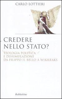 9788849831658: Credere nello Stato? Teologia politica e dissimulazione da Filippo Il Bello a Wikileaks
