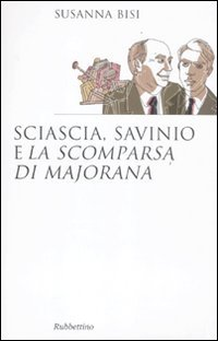 Sciascia, Savinio e «La scomparsa di Majorana»: Susanna Bisi