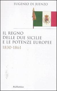 9788849832259: Il Regno delle Due Sicilie e le potenze europee. 1830-1861