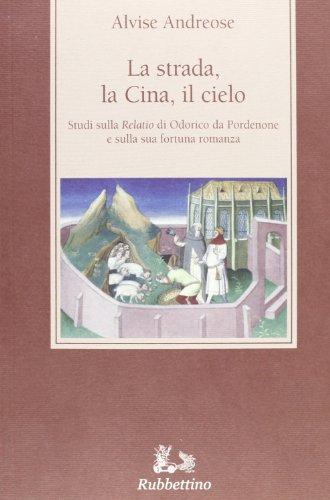 9788849835120: La strada, la Cina, il cielo. Studi sulla �Relatio� di Odorico da Pordenone e sulla sua fortuna romanza