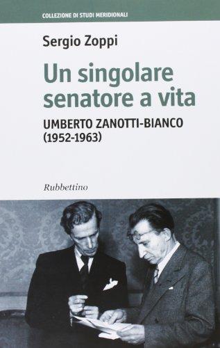 9788849838572: Un singolare senatore a vita. Umberto Zanotti-Bianco (1952-1963)