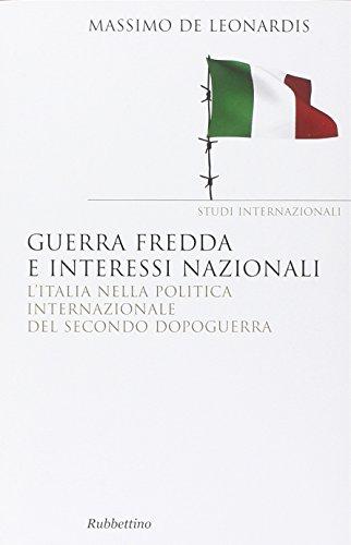 Guerra fredda e interessi nazionali. L'Italia nella: Massimo De Leonardis