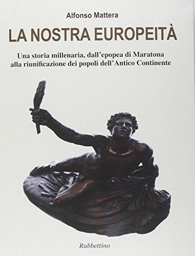 La nostra europeità : una storia millenaria, dall'epopea di Maratona alla riunificazione dei ...