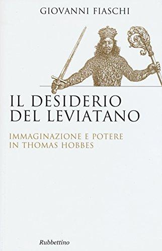 Il desiderio del Leviatano. Immaginazione e potere: Hobbes, Thomas;Fiaschi, Giovanni