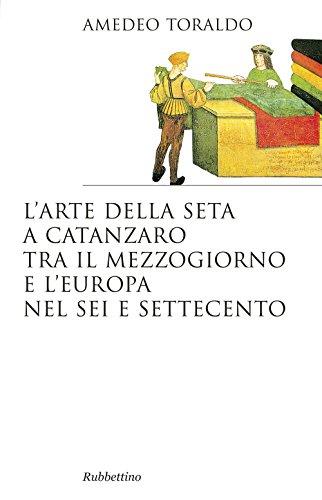 L'arte della seta a Catanzaro tra il: Amedeo Toraldo