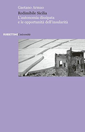 Redimibile Sicilia. L autonomia dissipata e le opportunità dell insularità.: Armao, Gaetano
