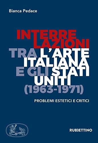9788849855029: Interrelazioni tra l'arte italiana e gli Stati Uniti (1963-1971). Problemi estetici e critici