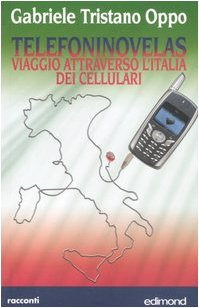Telefoninovelas. Viaggio attraverso l Italia dei cellulari: Gabriele T. Oppo